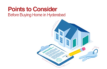 Points to Consider Before Buying Home in Hyderabad