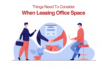 Things Need To Consider When Leasing Office Space