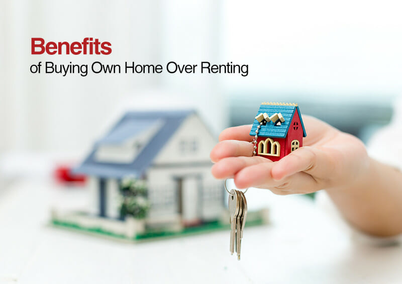 Benefits of Buying Own Home Over Renting