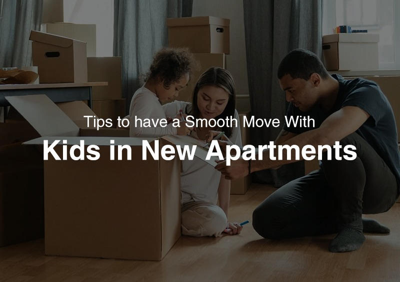 Tips to have a Smooth Move With Kids in New Apartments